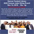 Denver Central Library Hiring Event for thousands of 2020 Census Jobs! Nov 14, 2019 10a-4p